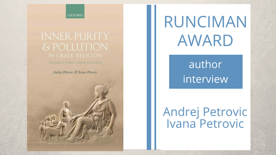 An interview with Andrej and Ivana Petrovic, authors of Inner Purity and Pollution in Greek Religion (Volume I: Early Greek Religion)