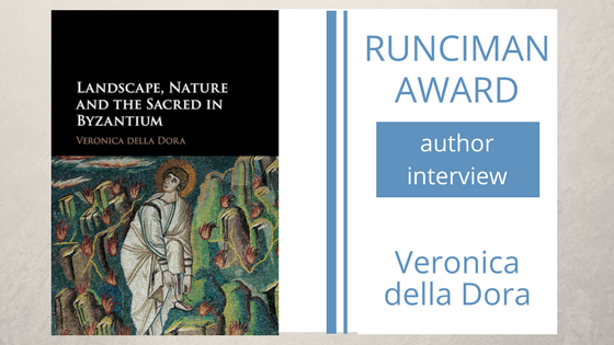 An interview with Veronica della Dora, author of Landscape, Nature and the Sacred in Byzantium