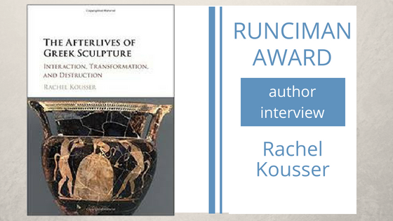 An interview with Rachel Kousser, author of The Afterlives of Greek Sculpture: Interaction, Transformation, and Destruction