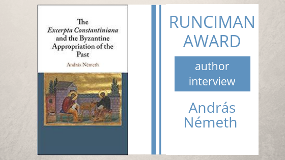 An interview with András Németh, author of The Excerpta Constantiniana and the Byzantine Appropriation of the Past